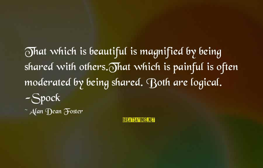Both Are Beautiful Sayings By Alan Dean Foster: That which is beautiful is magnified by being shared with others.That which is painful is