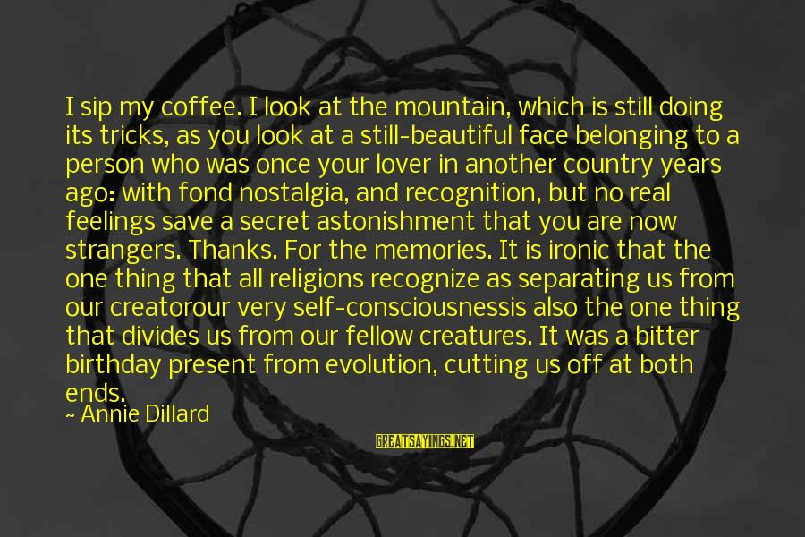 Both Are Beautiful Sayings By Annie Dillard: I sip my coffee. I look at the mountain, which is still doing its tricks,