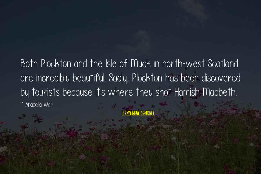 Both Are Beautiful Sayings By Arabella Weir: Both Plockton and the Isle of Muck in north-west Scotland are incredibly beautiful. Sadly, Plockton
