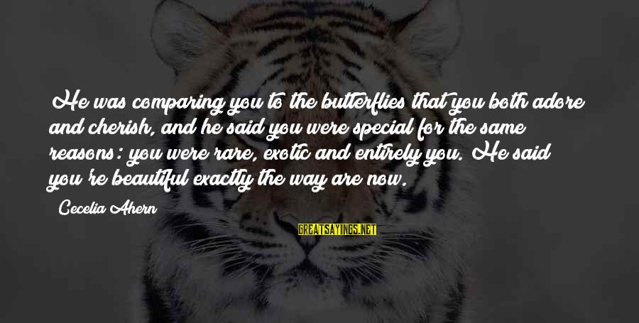Both Are Beautiful Sayings By Cecelia Ahern: He was comparing you to the butterflies that you both adore and cherish, and he