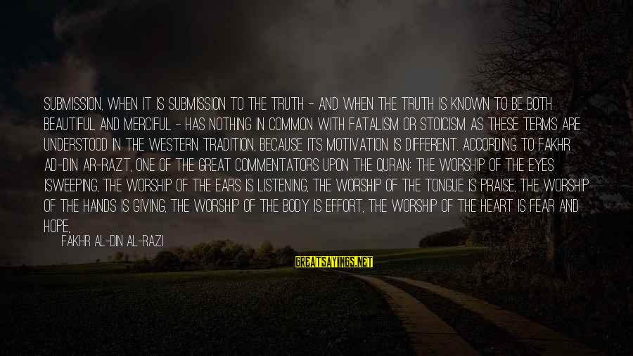 Both Are Beautiful Sayings By Fakhr Al-Din Al-Razi: Submission, when it is submission to the truth - and when the truth is known