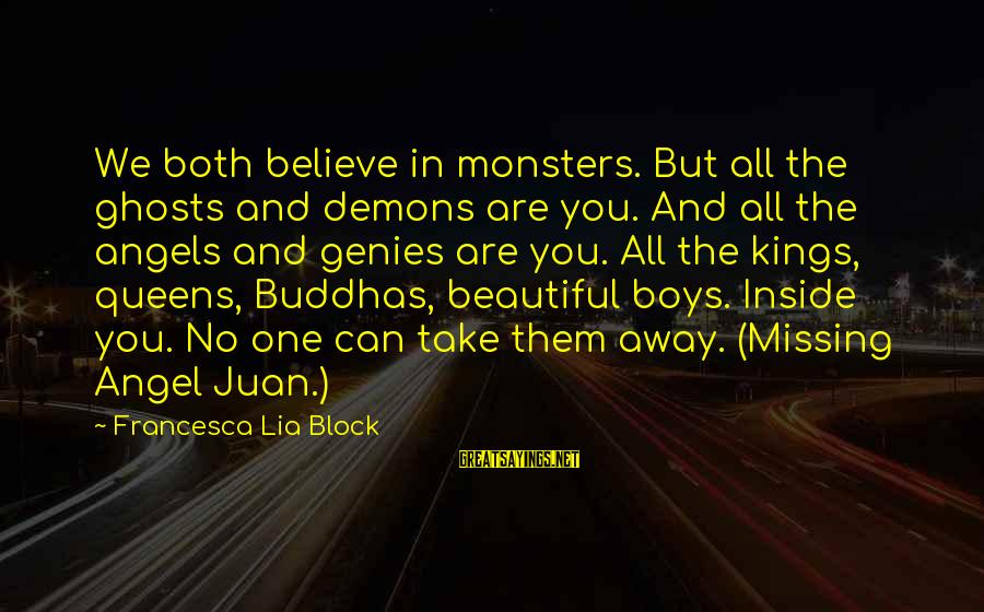 Both Are Beautiful Sayings By Francesca Lia Block: We both believe in monsters. But all the ghosts and demons are you. And all