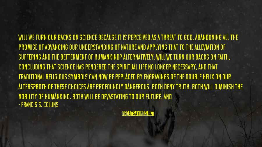 Both Are Beautiful Sayings By Francis S. Collins: Will we turn our backs on science because it is perceived as a threat to
