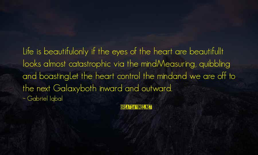 Both Are Beautiful Sayings By Gabriel Iqbal: Life is beautifulonly if the eyes of the heart are beautifulIt looks almost catastrophic via