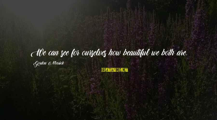 Both Are Beautiful Sayings By Gordon Merrick: We can see for ourselves how beautiful we both are.