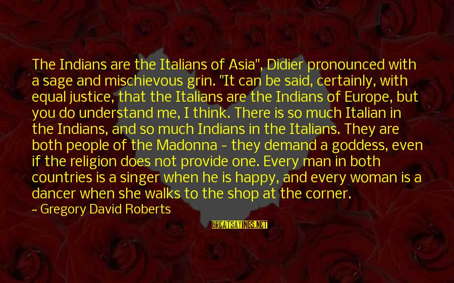 """Both Are Beautiful Sayings By Gregory David Roberts: The Indians are the Italians of Asia"""", Didier pronounced with a sage and mischievous grin."""
