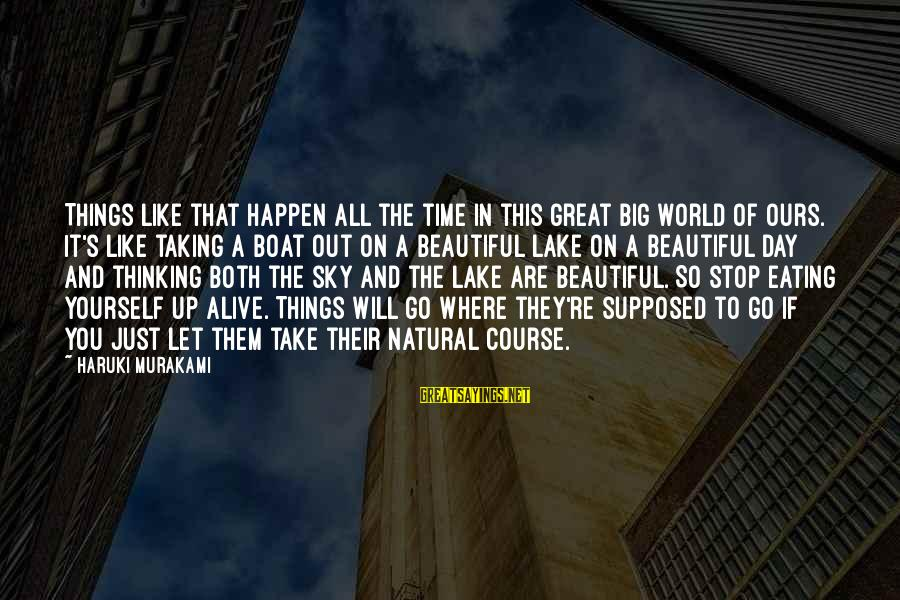 Both Are Beautiful Sayings By Haruki Murakami: Things like that happen all the time in this great big world of ours. It's