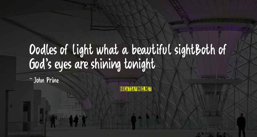 Both Are Beautiful Sayings By John Prine: Oodles of light what a beautiful sightBoth of God's eyes are shining tonight