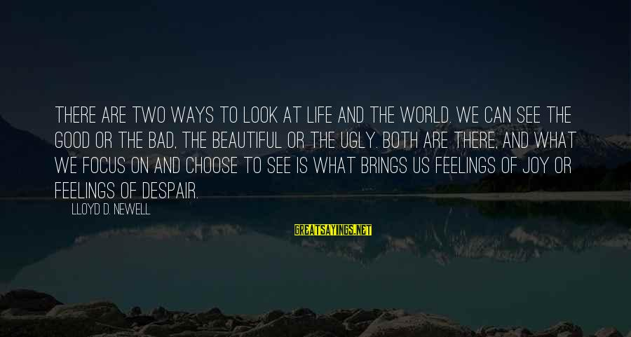 Both Are Beautiful Sayings By Lloyd D. Newell: There are two ways to look at life and the world. We can see the