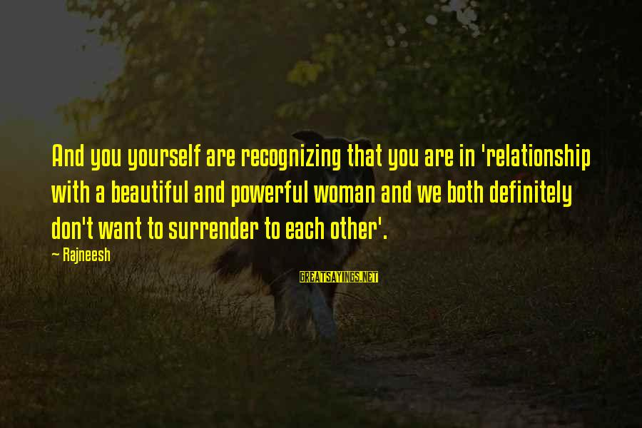 Both Are Beautiful Sayings By Rajneesh: And you yourself are recognizing that you are in 'relationship with a beautiful and powerful