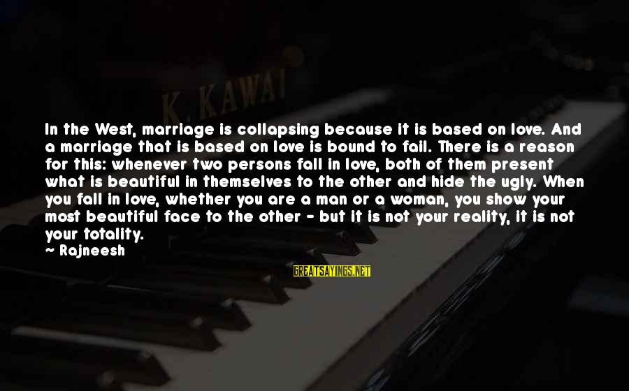 Both Are Beautiful Sayings By Rajneesh: In the West, marriage is collapsing because it is based on love. And a marriage