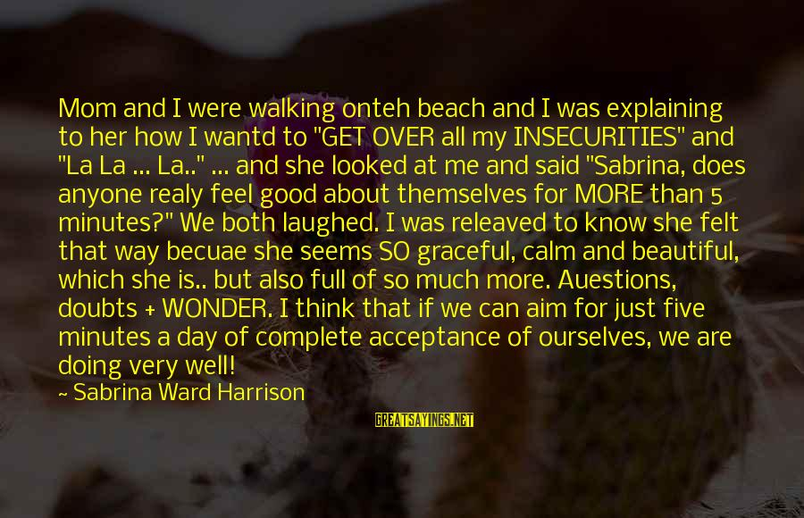 Both Are Beautiful Sayings By Sabrina Ward Harrison: Mom and I were walking onteh beach and I was explaining to her how I