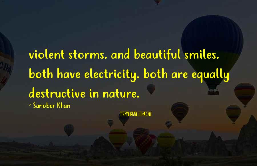 Both Are Beautiful Sayings By Sanober Khan: violent storms. and beautiful smiles. both have electricity. both are equally destructive in nature.