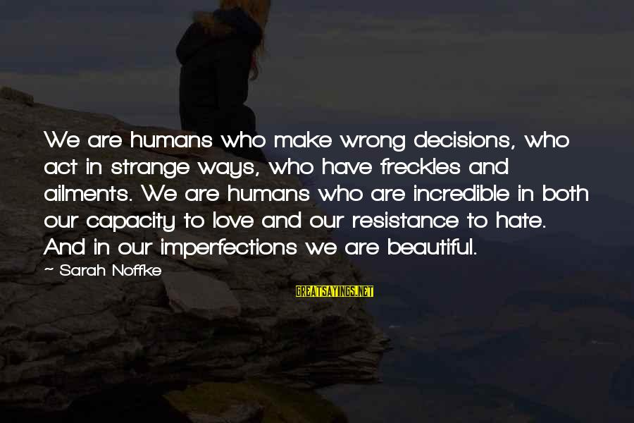 Both Are Beautiful Sayings By Sarah Noffke: We are humans who make wrong decisions, who act in strange ways, who have freckles