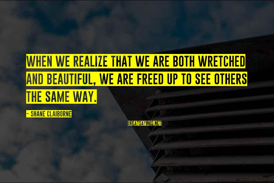 Both Are Beautiful Sayings By Shane Claiborne: When we realize that we are both wretched and beautiful, we are freed up to