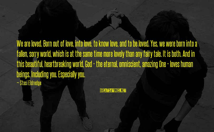 Both Are Beautiful Sayings By Stasi Eldredge: We are loved. Born out of love, into love, to know love, and to be