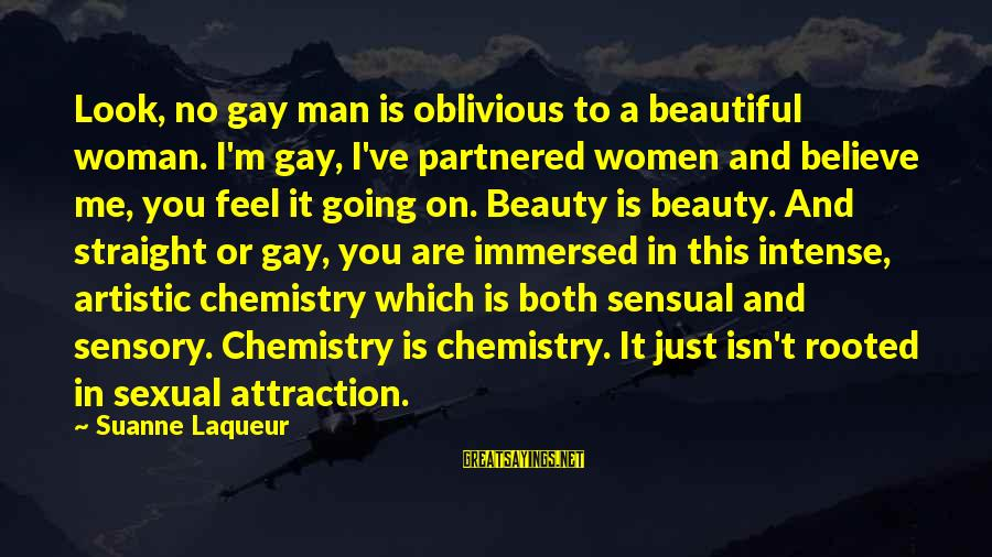 Both Are Beautiful Sayings By Suanne Laqueur: Look, no gay man is oblivious to a beautiful woman. I'm gay, I've partnered women