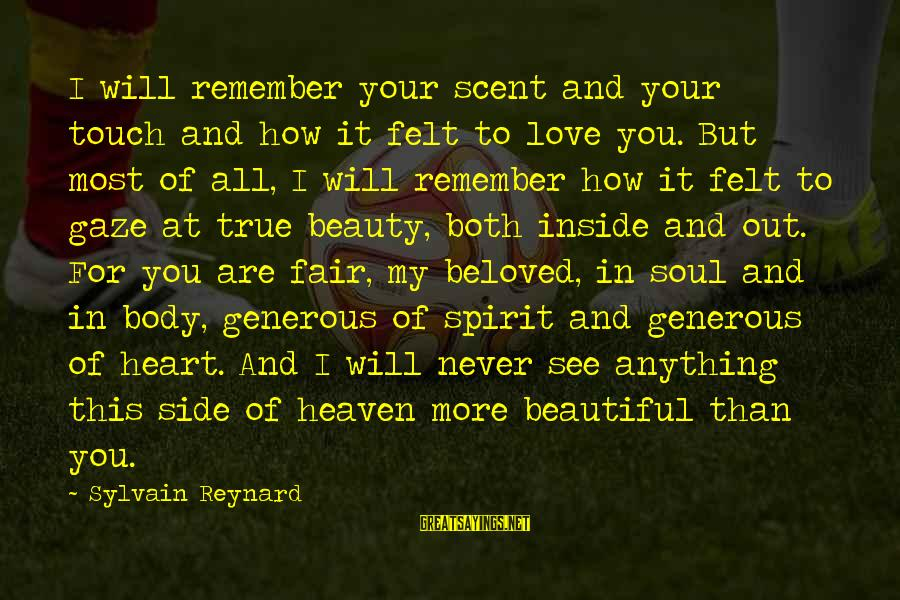 Both Are Beautiful Sayings By Sylvain Reynard: I will remember your scent and your touch and how it felt to love you.