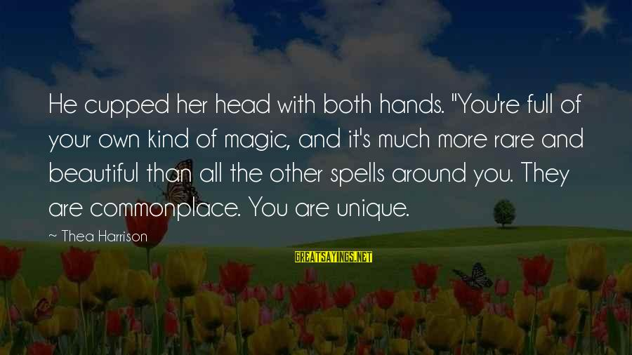 """Both Are Beautiful Sayings By Thea Harrison: He cupped her head with both hands. """"You're full of your own kind of magic,"""