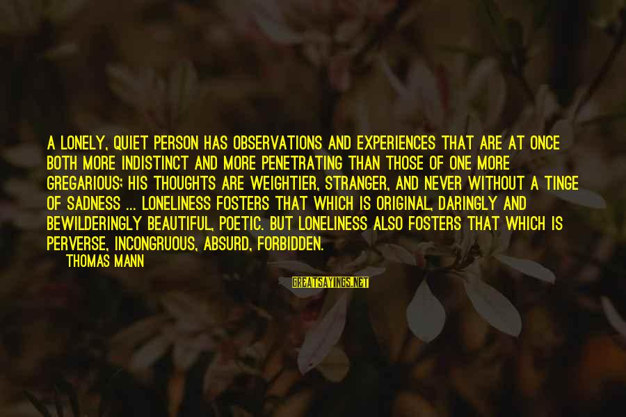 Both Are Beautiful Sayings By Thomas Mann: A lonely, quiet person has observations and experiences that are at once both more indistinct