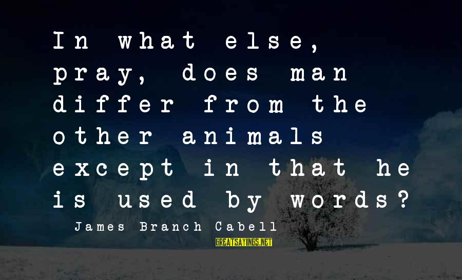 Bouncing Off The Walls Sayings By James Branch Cabell: In what else, pray, does man differ from the other animals except in that he
