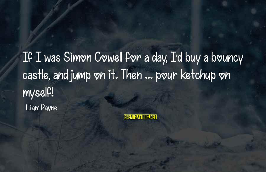 Bouncy Castle Sayings By Liam Payne: If I was Simon Cowell for a day, I'd buy a bouncy castle, and jump