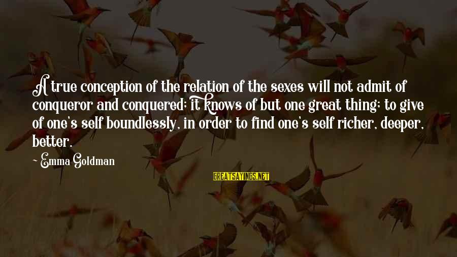 Boundlessly Sayings By Emma Goldman: A true conception of the relation of the sexes will not admit of conqueror and