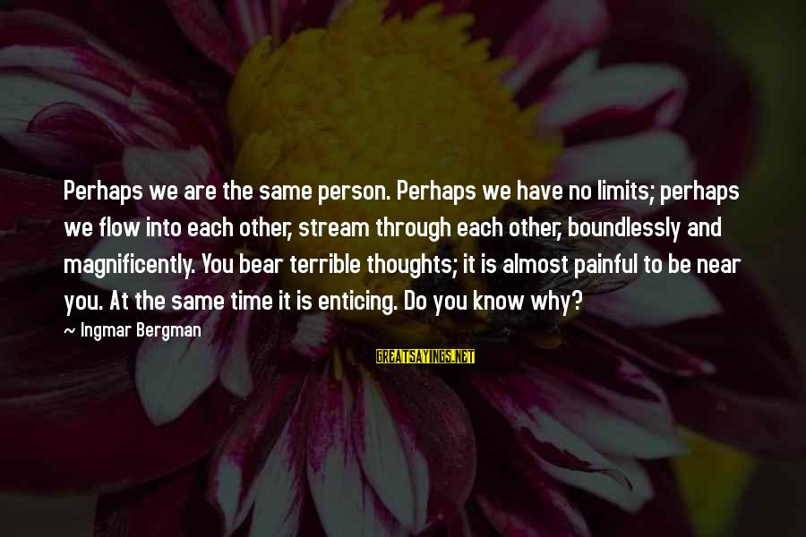 Boundlessly Sayings By Ingmar Bergman: Perhaps we are the same person. Perhaps we have no limits; perhaps we flow into