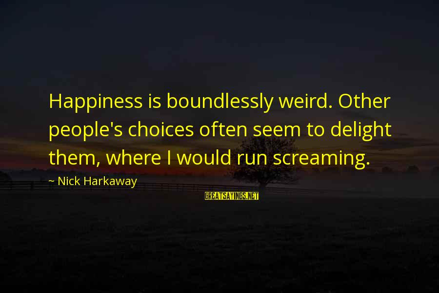 Boundlessly Sayings By Nick Harkaway: Happiness is boundlessly weird. Other people's choices often seem to delight them, where I would