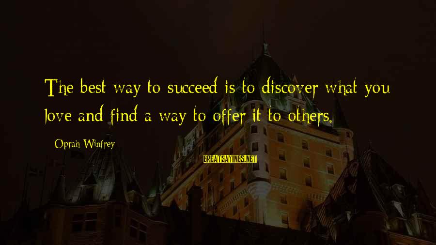 Boundlessly Sayings By Oprah Winfrey: The best way to succeed is to discover what you love and find a way