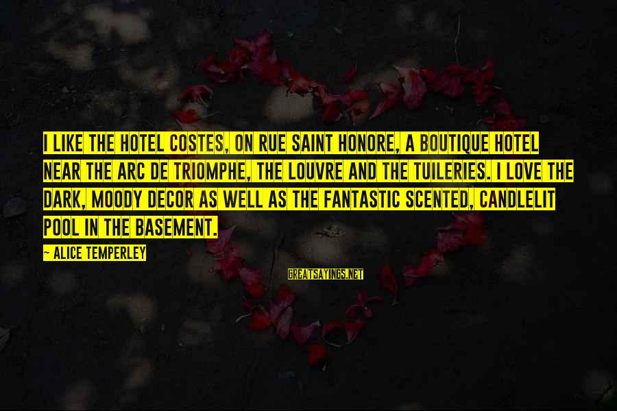 Boutique Sayings By Alice Temperley: I like the Hotel Costes, on rue Saint Honore, a boutique hotel near the Arc