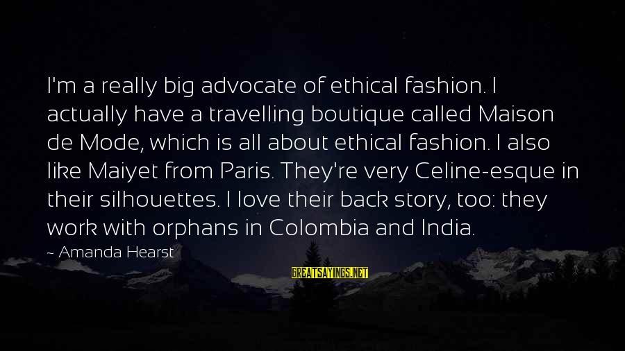 Boutique Sayings By Amanda Hearst: I'm a really big advocate of ethical fashion. I actually have a travelling boutique called