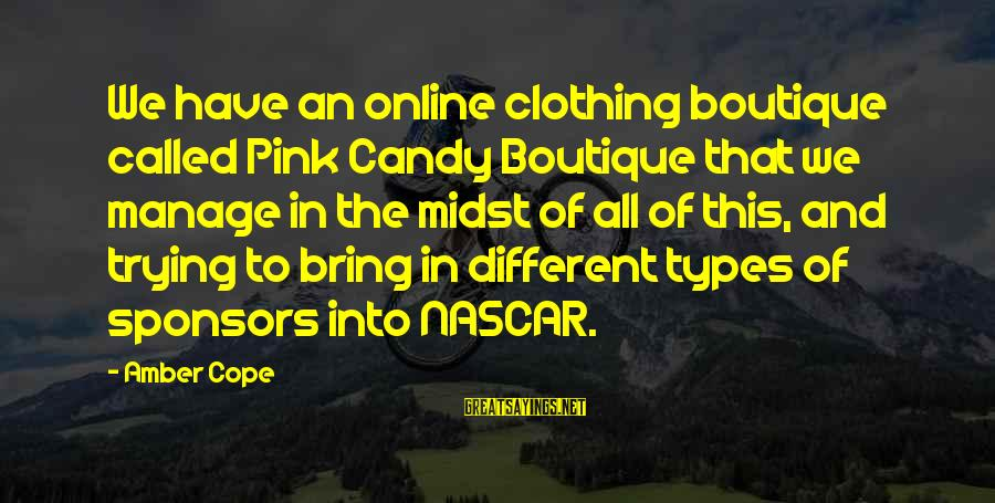 Boutique Sayings By Amber Cope: We have an online clothing boutique called Pink Candy Boutique that we manage in the