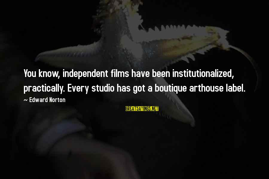 Boutique Sayings By Edward Norton: You know, independent films have been institutionalized, practically. Every studio has got a boutique arthouse