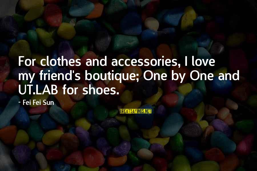 Boutique Sayings By Fei Fei Sun: For clothes and accessories, I love my friend's boutique; One by One and UT.LAB for