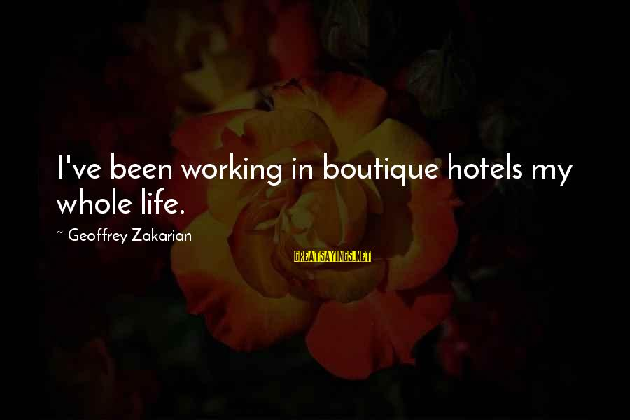 Boutique Sayings By Geoffrey Zakarian: I've been working in boutique hotels my whole life.