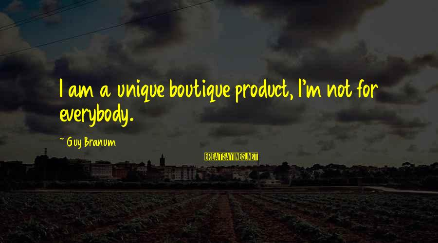 Boutique Sayings By Guy Branum: I am a unique boutique product, I'm not for everybody.