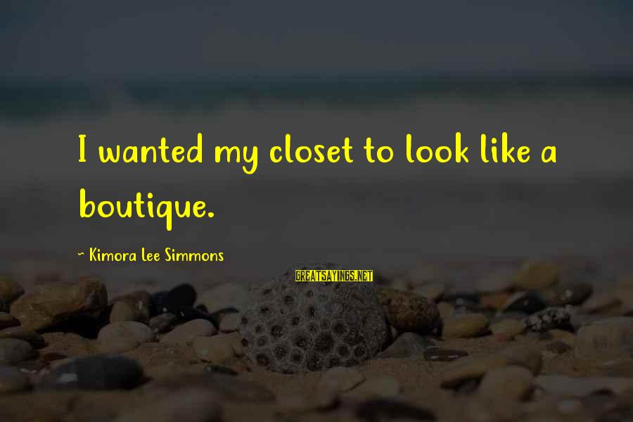 Boutique Sayings By Kimora Lee Simmons: I wanted my closet to look like a boutique.