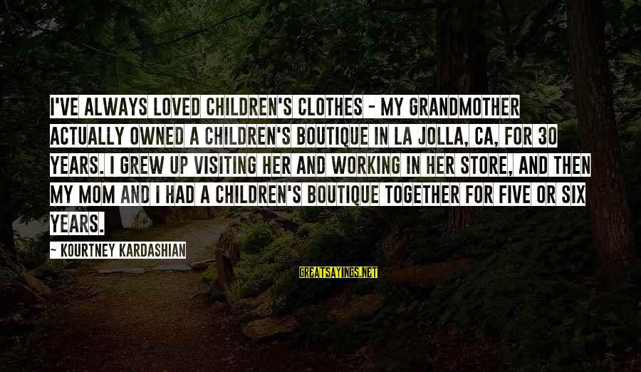 Boutique Sayings By Kourtney Kardashian: I've always loved children's clothes - my grandmother actually owned a children's boutique in La