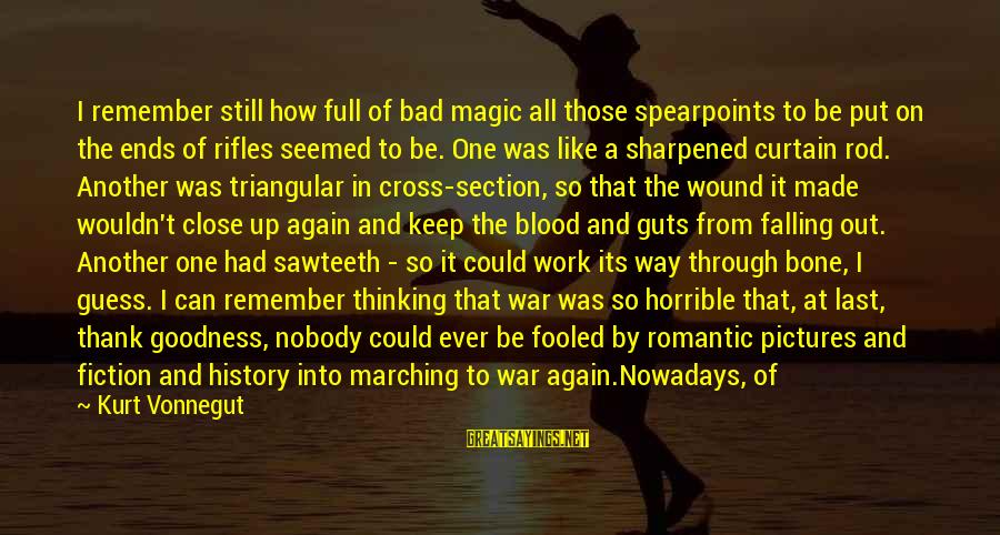 Boutique Sayings By Kurt Vonnegut: I remember still how full of bad magic all those spearpoints to be put on