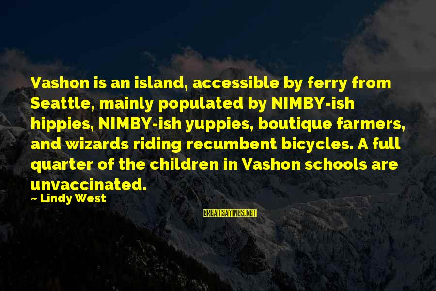 Boutique Sayings By Lindy West: Vashon is an island, accessible by ferry from Seattle, mainly populated by NIMBY-ish hippies, NIMBY-ish