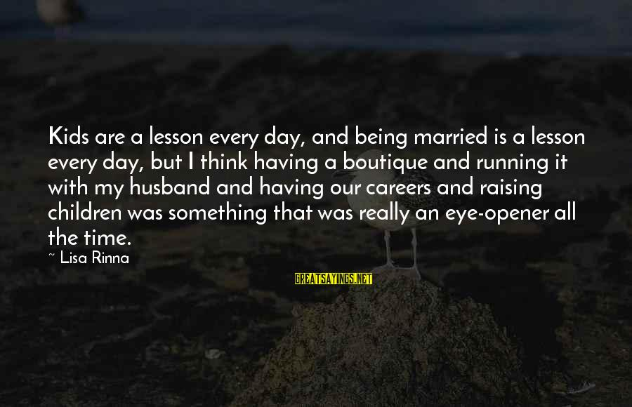 Boutique Sayings By Lisa Rinna: Kids are a lesson every day, and being married is a lesson every day, but