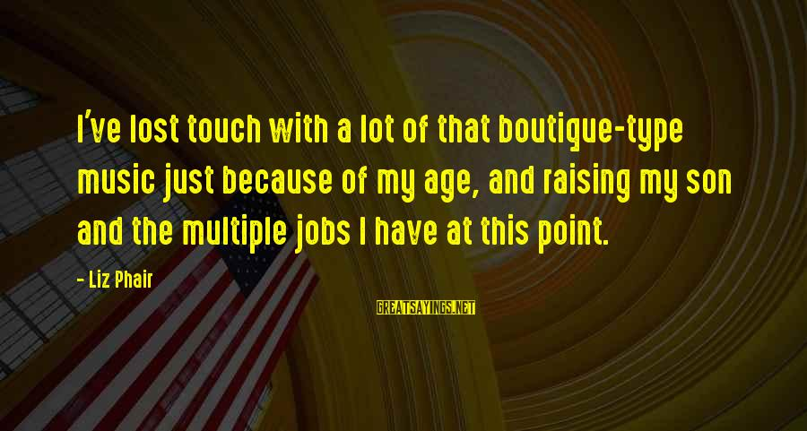 Boutique Sayings By Liz Phair: I've lost touch with a lot of that boutique-type music just because of my age,