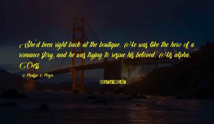 Boutique Sayings By Marissa Meyer: She'd been right back at the boutique. He was like the hero of a romance