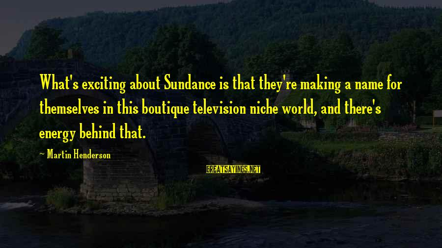 Boutique Sayings By Martin Henderson: What's exciting about Sundance is that they're making a name for themselves in this boutique