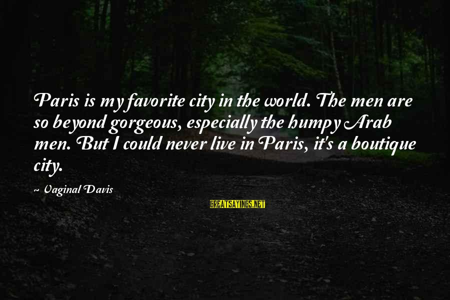 Boutique Sayings By Vaginal Davis: Paris is my favorite city in the world. The men are so beyond gorgeous, especially