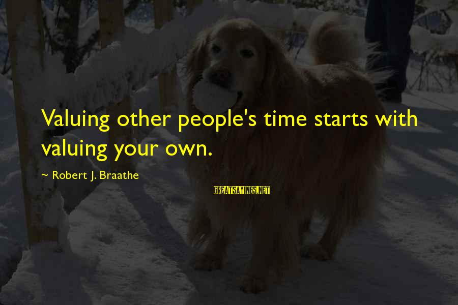 Bowdlerized Sayings By Robert J. Braathe: Valuing other people's time starts with valuing your own.