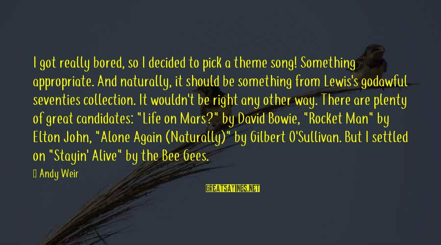 Bowie's Sayings By Andy Weir: I got really bored, so I decided to pick a theme song! Something appropriate. And