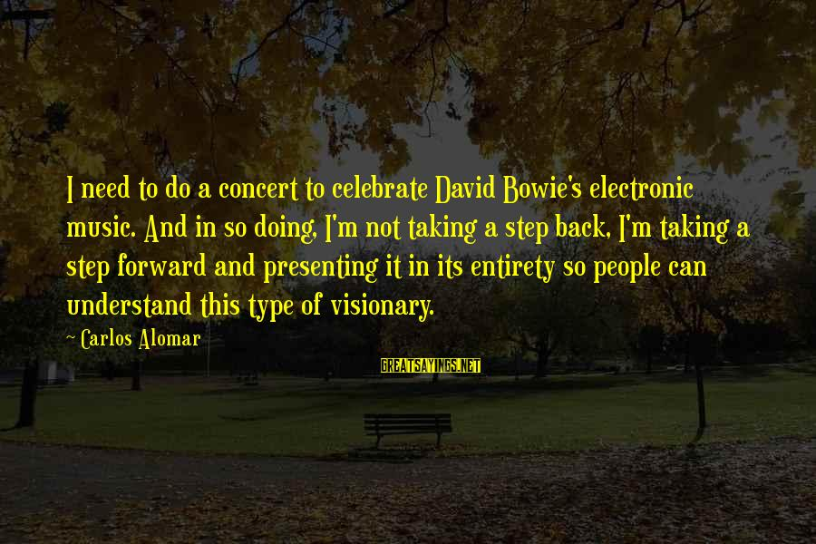 Bowie's Sayings By Carlos Alomar: I need to do a concert to celebrate David Bowie's electronic music. And in so