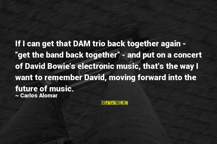"""Bowie's Sayings By Carlos Alomar: If I can get that DAM trio back together again - """"get the band back"""